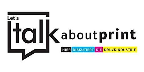 """""""Let´s talk about print"""" - Was Kunden von Druckereien wirklich wollen Tickets"""