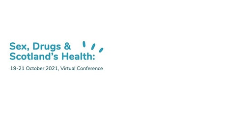Sex, Drugs and Scotland's Health  Virtual Conference tickets