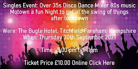 Singles Event: Over 35s Disco Dance Mixer 80s music Fareham  Hampshire tickets