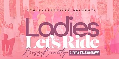 Ladies Let's Ride: Boss Beauty 1 Year  Anniversary Celebration tickets