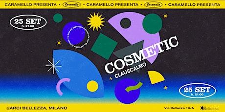 Caramello presenta: Cosmetic + clauscalmo biglietti