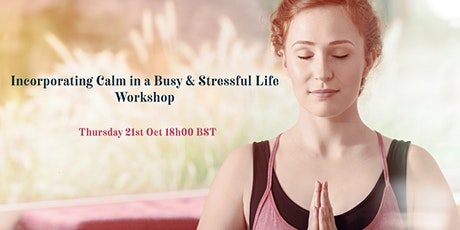 Incorporating Calm in a Busy & Stressful Life Workshop - 50% off Promo Code tickets