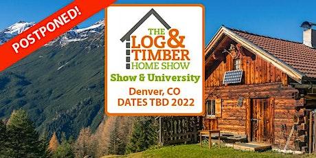 Denver, CO 2021 Log & Timber Home Show tickets