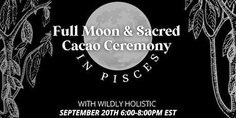 FULL Moon + Sacred Cacao Ceremony [in Pisces] Virtual tickets