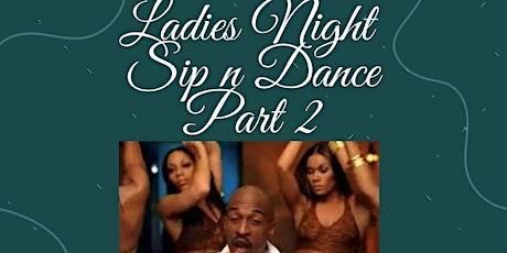 Ladies Night Sip n dance Part 2 tickets