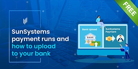 SunSystems payment runs and how to upload to your bank tickets