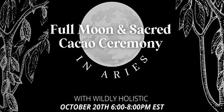 FULL Moon + Sacred Cacao Ceremony [in Aries] Virtual tickets