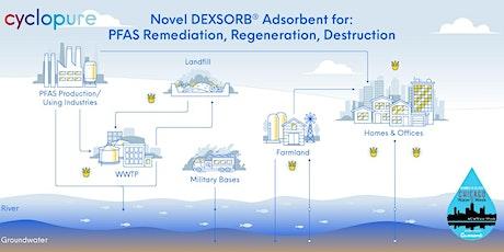 Novel DEXSORB® Adsorbent for PFAS: Remediation, Regeneration, Destruction tickets