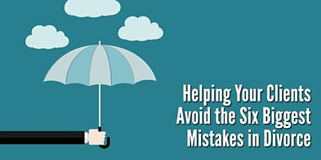 Avoiding the 6 Biggest Mistakes in Divorce tickets