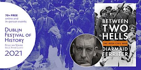 Between Two Hells: The Irish Civil War - Diarmaid Ferriter in Conversation tickets
