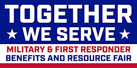 Together We Serve: Veterans and First Responders Benefits and Resource Fair tickets