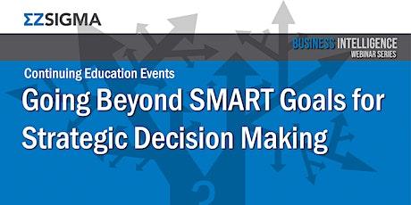 Webinar: Going Beyond SMART Goals for Strategic Decision Making tickets