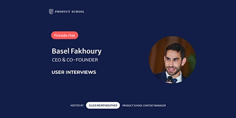 Fireside Chat with User Interviews CEO & Co-Founder, Basel Fakhoury tickets