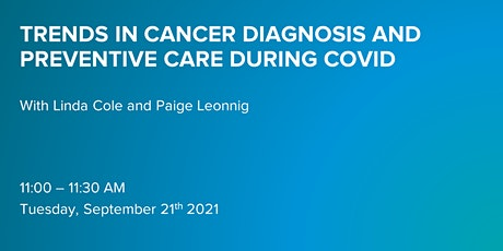 Trends in Cancer Diagnosis and Preventive Care During COVID tickets