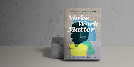 Make Work Matter: Your Guide to Meaningful Work in a Changing World tickets