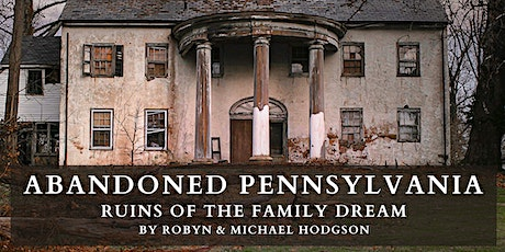 Abandoned Pennsylvania: Ruins of the Family Dream tickets