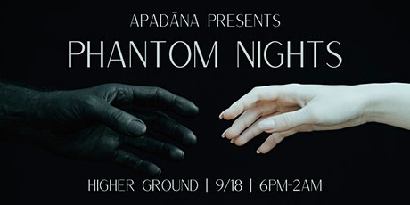 APADĀNA Presents PHANTOM NIGHTS at Higher Ground tickets