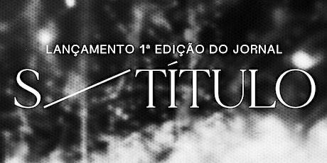 S/ TÍTULO Nº1 - LANÇAMENTO + EXPOSIÇÃO bilhetes