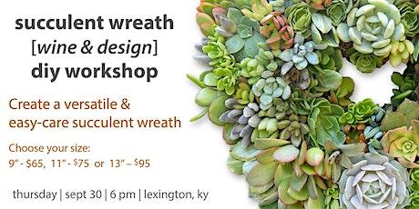 Succulent Wreath [Wine & Design] Workshop tickets