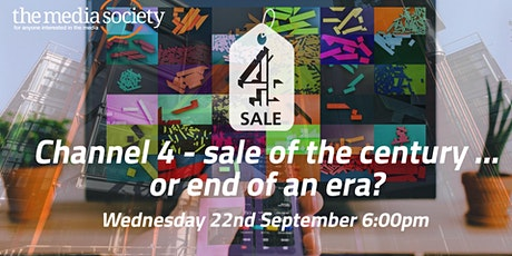 The Media Society - Channel 4: sale of the century or end of an era? tickets