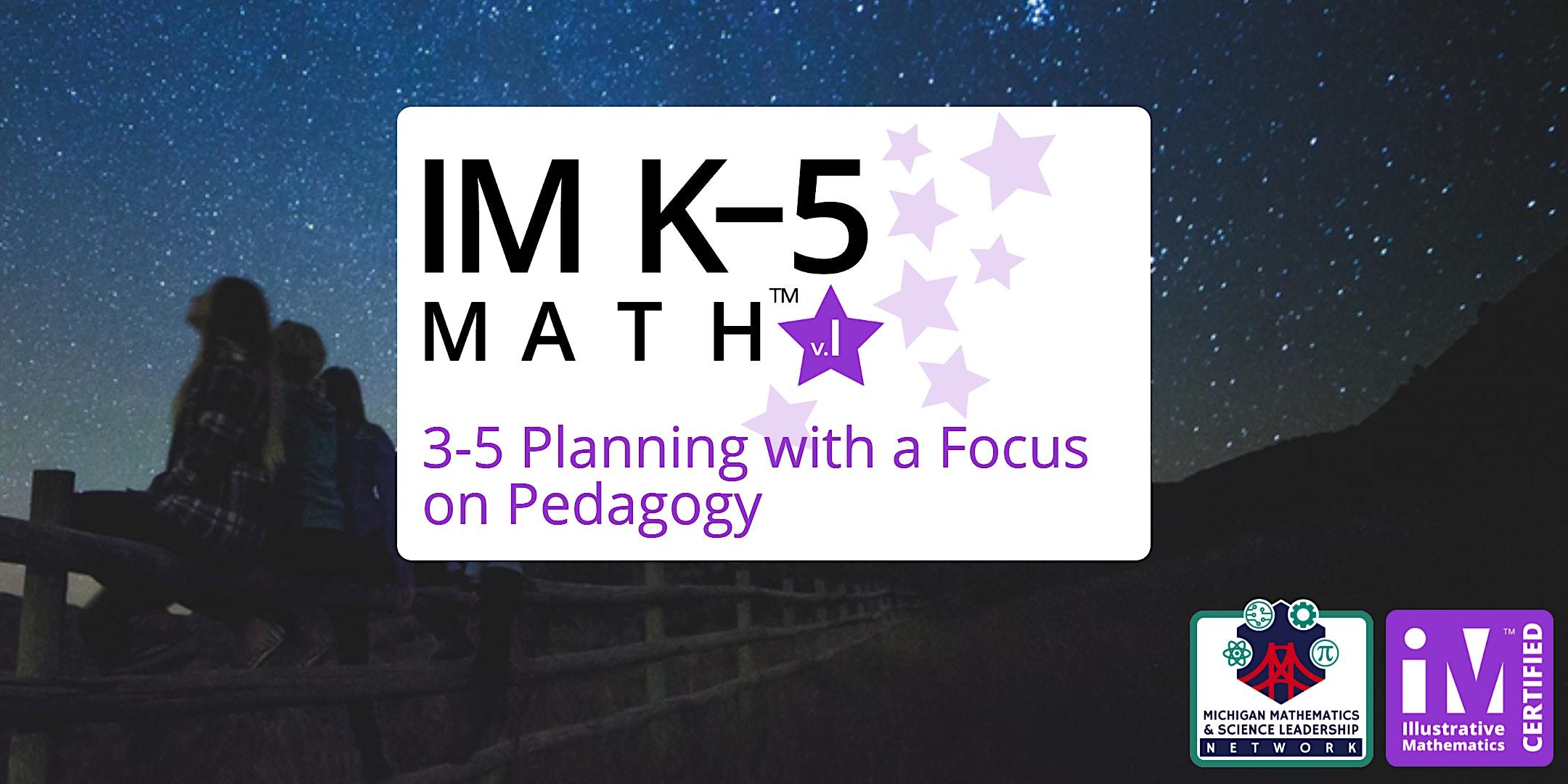 IM K-5 Math: Grades 3-5 Planning with a Focus on Pedagogy