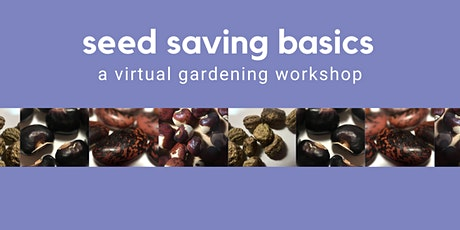 Seed Saving Basics: A Virtual Gardening Workshop tickets
