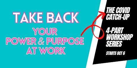 Take Back Your Power & Purpose at Work: The COVID Catchup Series tickets