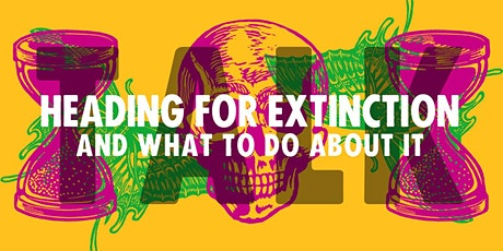 Heading for Extinction and what to do about it tickets