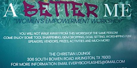 """A Better Me  """"Women's Empowerment Workshop"""" tickets"""