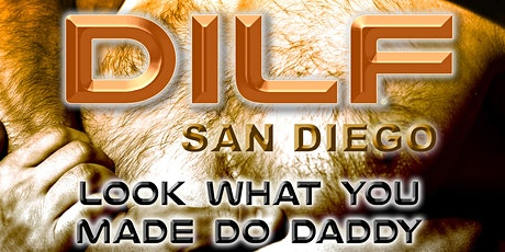 """DILF San Diego """"LOOK WHAT YOU MADE ME DO, DADDY"""" by Joe Whitaker Presents tickets"""