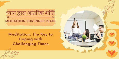 Talk in Hindi: Meditation - The Key to Coping with Challenging Times tickets