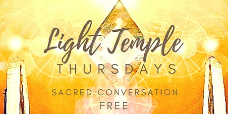 LIGHT TEMPLE THURSDAYS- FREE Online Sacred Conversation Circle tickets