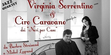 "Ciro Caravano&Virginia Sorrentino 4et in ""Barbra Streisand e Michel Legrand tickets"