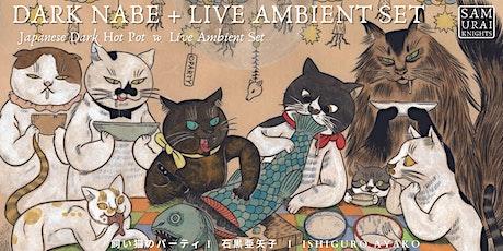 DARK NABE ( Japanese Dark Hot Pot )  + LIVE AMBIENT SET tickets