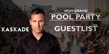 POOL PARTY at MGM GRAND - KASKADE (EDC WEEKEND) - [FREE GUESTLIST] tickets