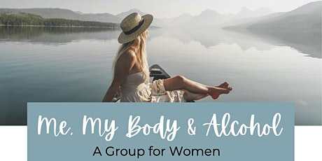 Me, My Body & Alcohol:  A Therapeutic Support Group for Women tickets