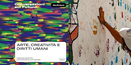 ARTE, CREATIVITÀ E DIRITTI UMANI biglietti