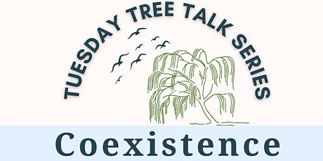OBEC's Tuesday Tree Talk Series - Coexistence: Our Harmony with Nature tickets