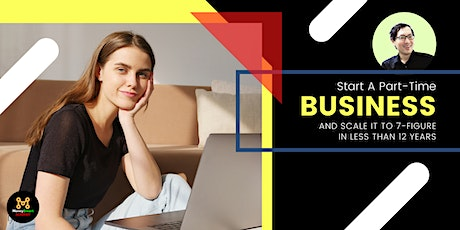 Start a part-time business & scale it to 7-figure in less than 12 years! tickets