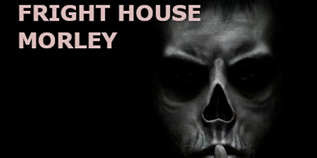Fright House Morley 2021 tickets