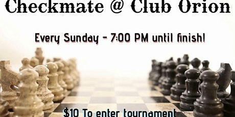 CHECKMATE AT CLUB ORION EVERY SUNDAY AT 7 tickets