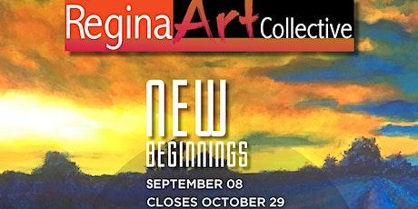 Regina Art Collective | New Beginnings Opening Reception tickets