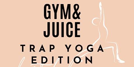 GYM & JUICE: Trap Yoga Edition tickets