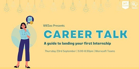 WIESoc Career Talk: A Guide To Landing Your First Internship Tickets