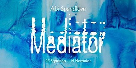 Exhibition Launch: Abi Spendlove: Mediator tickets