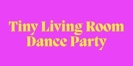 Tiny Living Room Dance Party vol.2 tickets