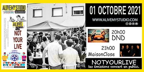DND & MaisonClose // NotYourLive les émissions concert en public. billets