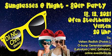 X-MAS - Sunglasses @ Night - 80er Jahre Party in Velten - 18.12.2021 Tickets