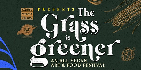 THE GRASS IS GREENER: AN ALL VEGAN ART & FOOD FESTIVAL tickets