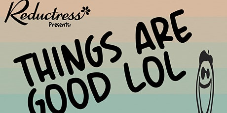Reductress Presents: Things Are Good LOL tickets